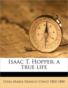 Isaac T. Hopper: a true life Volume 1