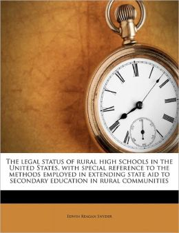 The Legal Status Of Rural High Schools In The United States, With Special Reference To The Methods Employed In Extending State Aid To Secondary Education In Rural Communities