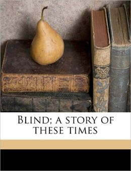 Blind; A Story Of These Times