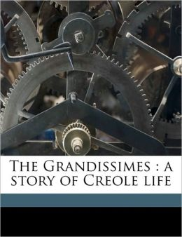 The Grandissimes: a story of Creole life