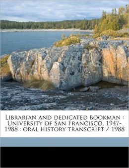 Librarian and dedicated bookman: University of San Francisco, 1947-1988 : oral history transcript / 1988