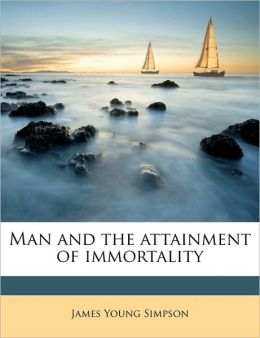 Man And The Attainment Of Immortality
