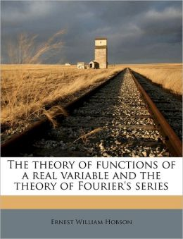 The theory of functions of a real variable and the theory of Fourier's series Volume 1