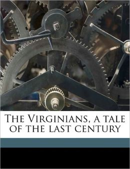 The Virginians, a tale of the last century