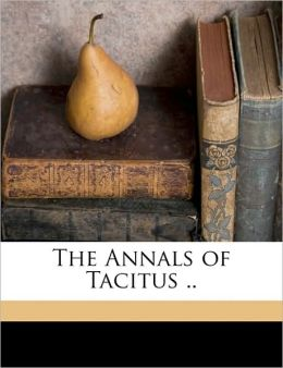 The Annals of Tacitus ..