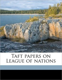 Taft Papers On League Of Nations