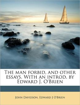 The Man Forbid, And Other Essays. With An Introd. By Edward J. O'Brien