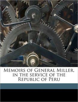 Memoirs of General Miller, in the service of the Republic of Peru