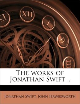 The works of Jonathan Swift ..