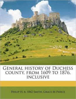 General history of Duchess county, from 1609 to 1876, inclusive