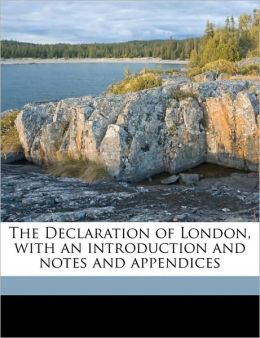 The Declaration of London, with an introduction and notes and appendices