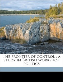 The frontier of control: a study in British workshop politics
