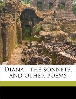 Diana: the sonnets, and other poems