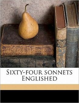 Sixty-four sonnets Englished