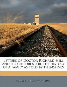 Letters of Doctor Richard Hill and his children; or, the history of a family as told by themselves