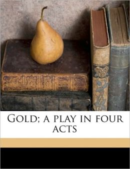 Gold; a play in four acts