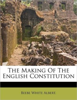 The Making Of The English Constitution