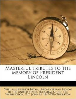 Masterful tributes to the memory of President Lincoln