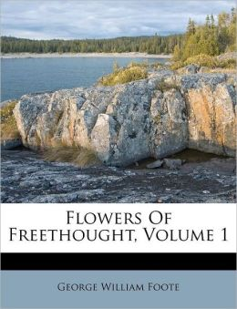 Flowers Of Freethought, Volume 1
