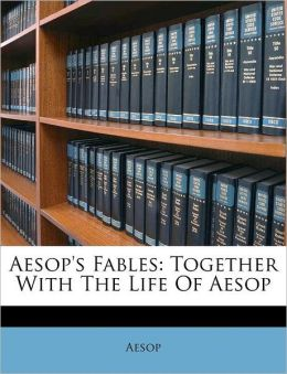 Aesop's Fables: Together with the Life of Aesop
