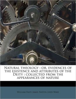 Natural theology: or, evidences of the existence and attributes of the Deity : collected from the appearances of nature