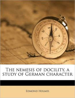 The nemesis of docility, a study of German character