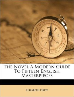 The Novel A Modern Guide To Fifteen English Masterpieces