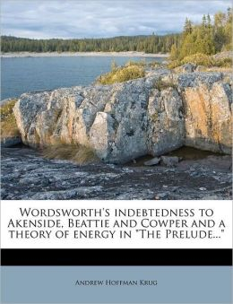 Wordsworth's indebtedness to Akenside, Beattie and Cowper and a theory of energy in
