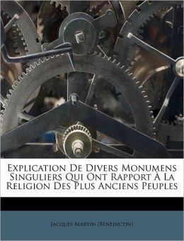 Explication De Divers Monumens Singuliers Qui Ont Rapport La Religion Des Plus Anciens Peuples