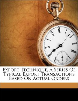 Export Technique, A Series Of Typical Export Transactions Based On Actual Orders