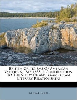 British Criticisms Of American Writings, 1815-1833