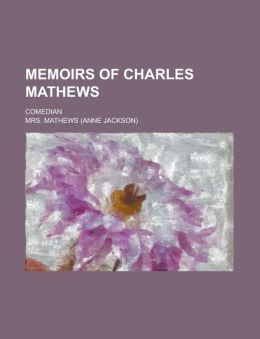Memoirs of Charles Mathews; Comedian