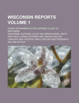 Wisconsin reports; cases determined in the Supreme Court of Wisconsin Volume 1