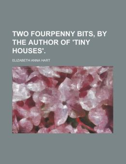Two fourpenny bits, by the author of 'Tiny houses'