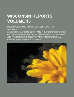 Wisconsin reports; cases determined in the Supreme Court of Wisconsin Volume 15