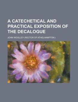 A catechetical and practical exposition of the Decalogue
