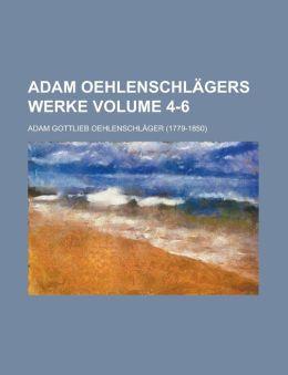 Adam Oehlenschl gers Werke Volume 4-6