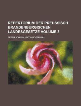 Repertorium der Preu isch Brandenburgischen Landesgesetze Volume 3