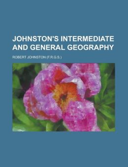 Johnston's Intermediate and general geography