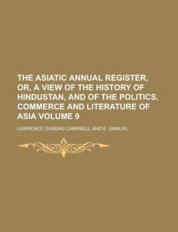 The Asiatic annual register, or, A View of the history of Hindustan, and of the politics, commerce and literature of Asia Volume 9