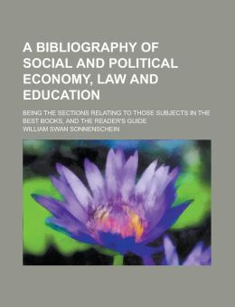 A bibliography of social and political economy, law and education; being the sections relating to those subjects in The Best Books, and The Reader's Guide