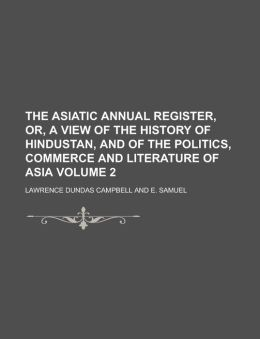 The Asiatic annual register, or, A View of the history of Hindustan, and of the politics, commerce and literature of Asia Volume 2