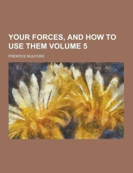 Your forces, and how to use them Volume 5