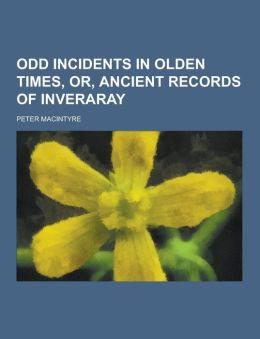 Odd Incidents in Olden Times, Or, Ancient Records of Inveraray
