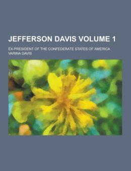 Jefferson Davis; Ex-President of the Confederate States of America Volume 1
