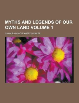 Myths and Legends of Our Own Land Volume 1