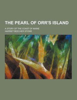The Pearl of Orr's Island; A Story of the Coast of Maine
