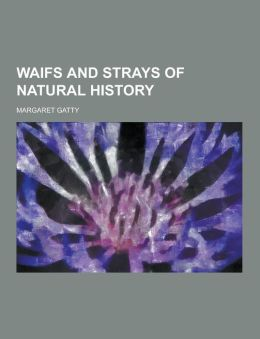 Waifs and strays of natural history