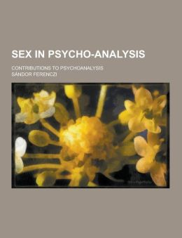 Sex in Psycho-Analysis; Contributions to Psychoanalysis