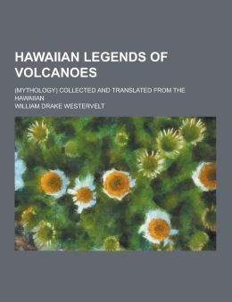 Hawaiian Legends of Volcanoes; (Mythology) Collected and Translated from the Hawaiian
